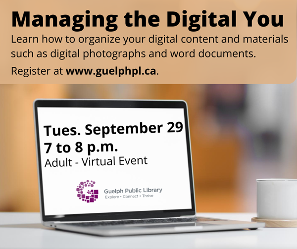 Register for Managing the Digital You to learn how to organize your digital content and materials. Tuesday, September 29, 7 p.m.