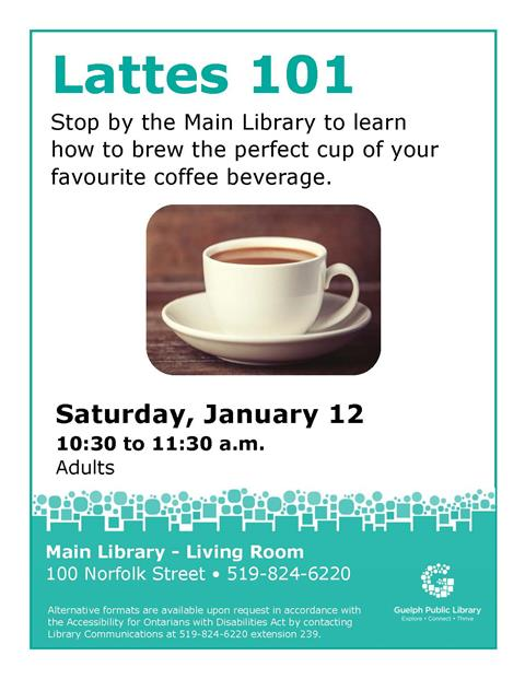 This is the poster for Lattes 101 for adults. This will be held at the Main Library on Saturday January 12 from 10:30 to 11:30 a.m.