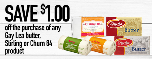 Save $1.00 off the purchase of any Gay Lea butter, Stirling or Churn 84 product.
