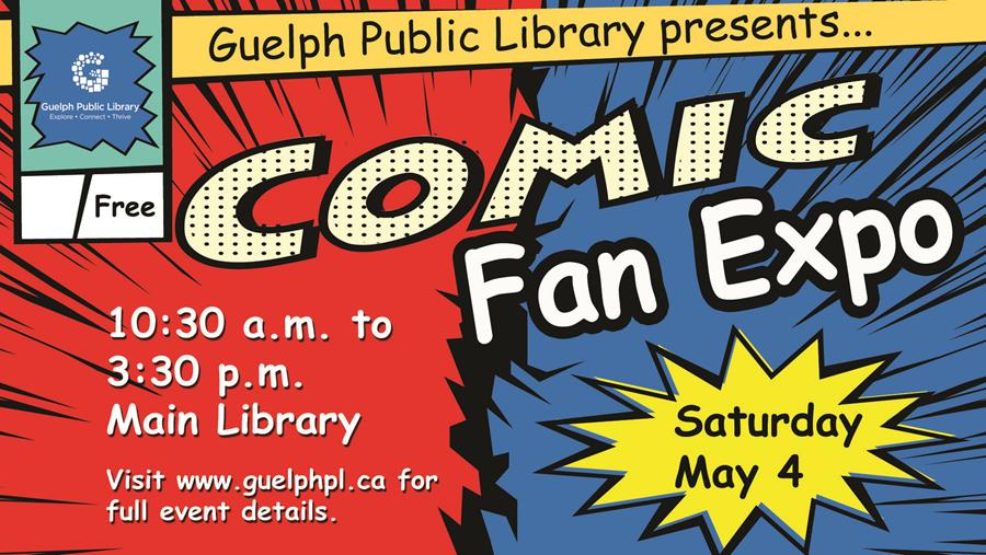 Join us at the Main Library for our Comic Fan Expo on Saturday May 4. Learn more at http://guelphpl.libnet.info/event/1750788.