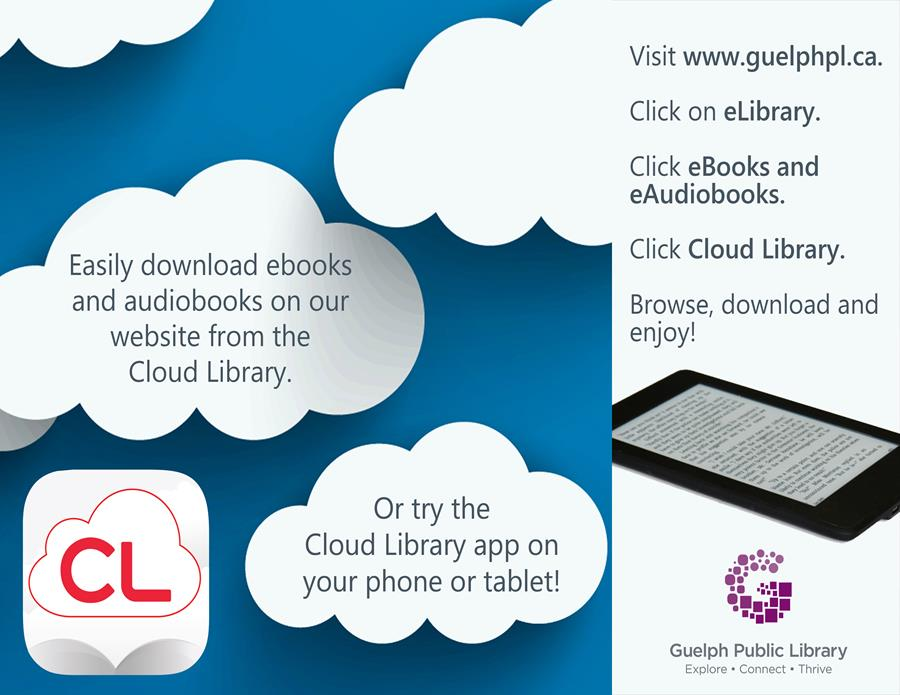 Easily download eBooks and audiobooks from Cloud Library via our website - or try the app! Visit www.guelphpl.ca, click on eLibrary, click eBooks and eAudiobooks and then select Cloud Library.
