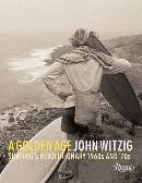 A Golden Age: Surfing's Revolutionary 1960s and '70s by John Witzig