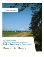 BC Agriculture Climate Change Adaptation Risk + Opportunity Assessment