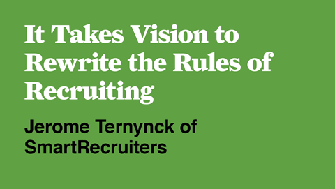 It Takes Vision to Rewrite the Rules of Recruiting