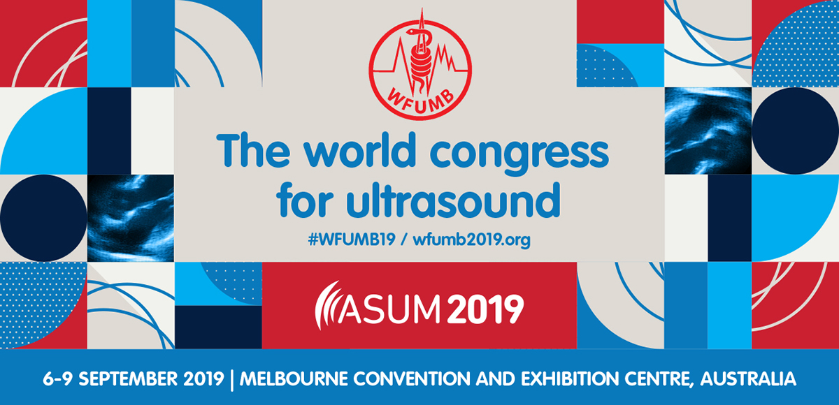 The world congress for ultrasound | #WFUMB19 / wfumb2019.org | ASUM2019 | 6-9 SEPTEMBER 2019 | MELBOURNE CONVENTION AND EXHIBITION CENTRE, AUSTRALIA