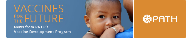 Vaccines for the Future: News from PATH's Vaccine Development Program