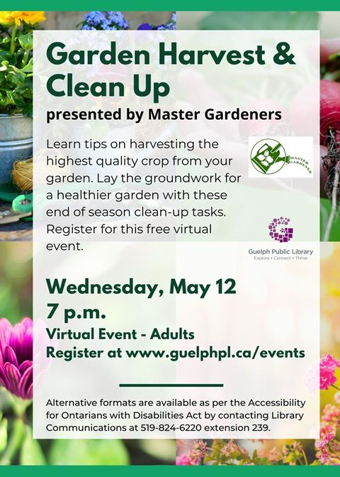 Library advertisement for virtual event, Garden Harvest and Clean Up with the Guelph Wellington Master Gardeners. Adult virtual event on Wednesday May 12 at 7 p.m. Registration is required.