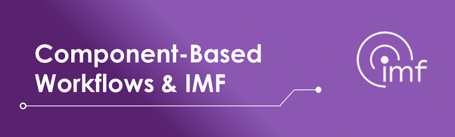 Component-Based Workflows & IMF