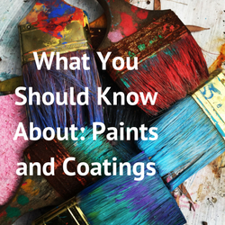 What You Should Know About: Paints and Coatings