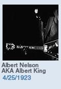 Birthdays: Albert Nelson AKA Albert King: 4/25/1923