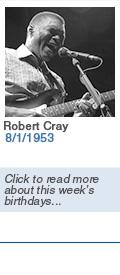 Birthdays: Robert Cray: 8/1/1953