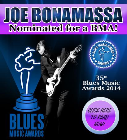 Joe Bonamassa nominated for a BMA! 35th Blues Music Awards 2014. Click here to read now!