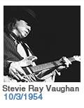 Birthdays: Stevie Ray Vaughan: 10/3/1954