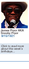 Birthdays: James Pryor AKA Snooky Pryor: 9/15/1921