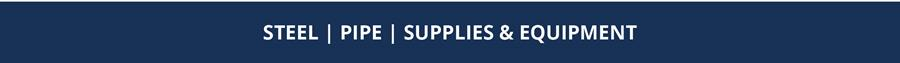 Steel Pipe Supplies and Equipment